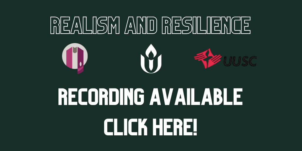 Realism and Resilience Recording Available Click here! with UUMA, UUA, and UUSC logos next to each other